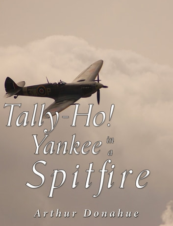 Tally-Ho! Yankee in a Spitfire ebook by Arthur Donahue