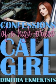 Confessions of a High-Priced Call Girl - Second Edition ebook by Dimitra  Ekmektsis