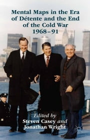 Mental Maps in the Era of Détente and the End of the Cold War 1968–91 ebook by Jonathan Wright,Steven Casey