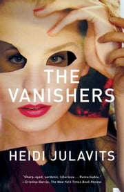 The Vanishers: A Novel ebook by Heidi Julavits