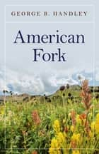 American Fork ebook by George B. Handley