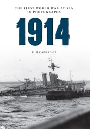 1914 The First World War at Sea in photographs - Grand Fleet vs German Navy ebook by Phil Carradice
