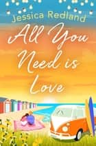 All You Need Is Love - An emotional, uplifting story of love and friendship from bestseller Jessica Redland ebook by