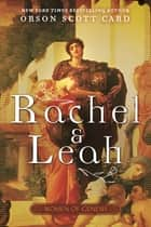 Rachel and Leah ebook by Orson Scott Card