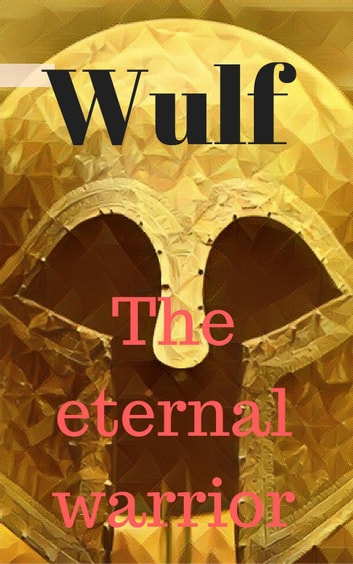 Wulf The Eternal Warrior Ebook By Jay Bowers 9781386063643