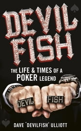 Devilfish - The Life & Times of a Poker Legend ebook by Dave Ulliott