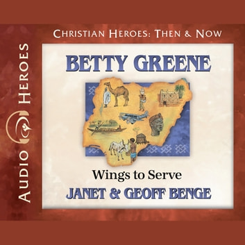 Betty Greene - Wings to Serve audiobook by Janet Benge,Geoff Benge