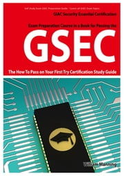 GSEC GIAC Security Essential Certification Exam Preparation Course in a Book for Passing the GSEC Certified Exam - The How To Pass on Your First Try Certification Study Guide ebook by William Manning