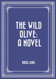 The Wild Olive: A Novel ebook by Basil King