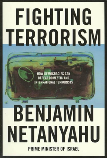 Fighting Terrorism - How Democracies Can Defeat Domestic and International Terrorists ebook by Benjamin Netanyahu