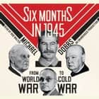 Six Months in 1945 - FDR, Stalin, Churchill, and Truman--from World War to Cold War audiobook by Michael Dobbs