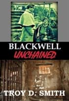 Blackwell Unchained ebook by Troy D. Smith
