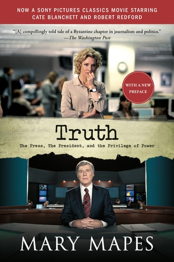 Truth - The Press, the President, and the Privilege of Power ebook by Mary Mapes
