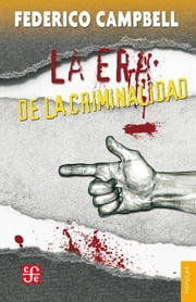 La era de la criminalidad ebook by Federico Campbell