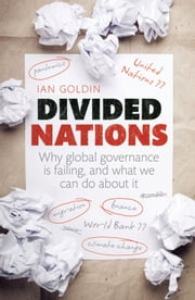 Divided Nations: Why global governance is failing, and what we can do about it ebook by Ian Goldin