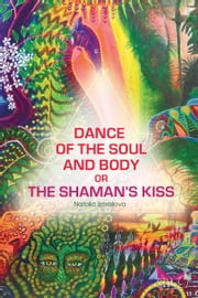 Dance of the Soul and Body or The Shaman's Kiss ebook by Natalia Izmaylova