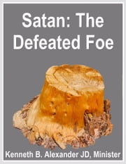 Satan: The Defeated Foe ebook by Kenneth B. Alexander BSL, JD, Deacon,Sherry Mobley