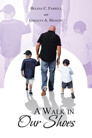 A Walk in Our Shoes ebook by Helena C. Farrell & Geralyn A. Mancini