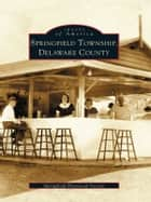 Springfield Township, Delaware County ebook by Springfield Historical Society