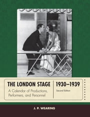 The London Stage 1930-1939 - A Calendar of Productions, Performers, and Personnel ebook by J. P. Wearing