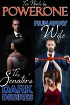 THE SENATOR'S DARK DESIRES & RUNAWAY WIFE - 2 BDSM Novels In One Volume (complete and unabridged) ebook by Powerone