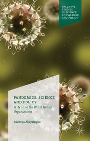 Pandemics, Science and Policy - H1N1 and the World Health Organisation ebook by Sudeepa Abeysinghe