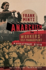 Anarchism and Workers' Self-Management in Revolutionary Spain ebook by Paul Sharkey, Frank Mintz, Chris Ealham