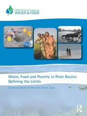 Water, Food and Poverty in River Basins - Defining the Limits ebook by Myles J. Fisher,Simon E. Cook