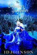 The Doll Maker's Daughter at Christmas ebook by ID Johnson