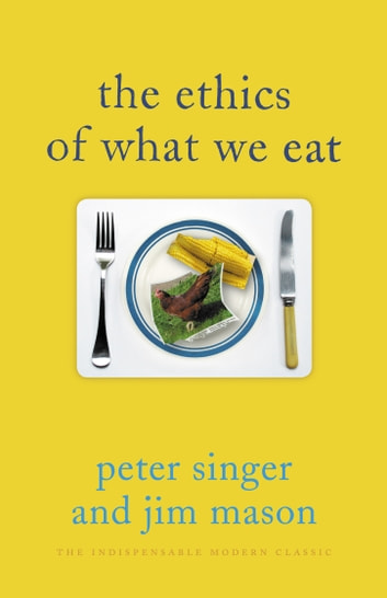 The Ethics of What We Eat ebook by Jim Mason,Peter Singer