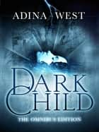 Dark Child (The Awakening): Omnibus Edition eBook by Adina West