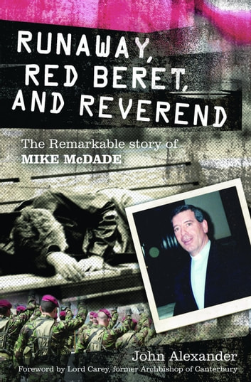 Runaway, Red Beret and Reverend: The Remarkable Story of Mike MCDade ebook by John Alexander