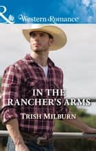 In The Rancher's Arms (Mills & Boon Western Romance) (Blue Falls, Texas, Book 10) ebook by Trish Milburn