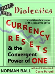 East-West Dialectics, Currency Resets and the Convergent Power of One ebook by Eye Am Eye Books