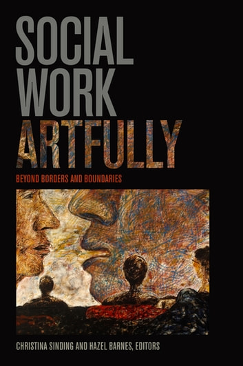 Social Work Artfully - Beyond Borders and Boundaries ebook by