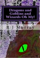 Dragons & Goblins & Wizards, Oh My!: Tales of the Triad, Book Two ebook by R J Murray