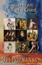 Inspired by Art: Fall of a Giant - The David Chronicles, #5 ebook by Uvi Poznansky