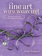 Fine Art Wire Weaving ebook by Sarah Thompson
