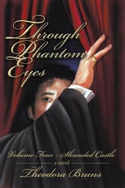 Through Phantom Eyes: Volume Four - Shrouded Castle ebook by Theodora Bruns