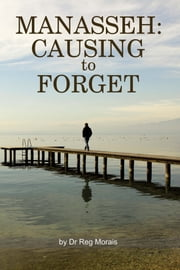 Manasseh: Causing to Forget ebook by Reg Morais