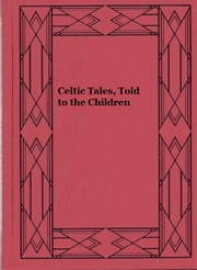 Celtic Tales, Told to the Children ebook by Louey Chisholm