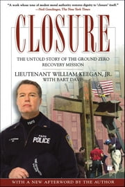 Closure - The Untold Story of the Ground Zero Recovery Mission ebook by Lt. William Keegan, Bart Davis