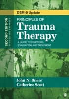 Principles of Trauma Therapy - A Guide to Symptoms, Evaluation, and Treatment ( DSM-5 Update) ebook by Catherine Scott, Dr. John N. Briere