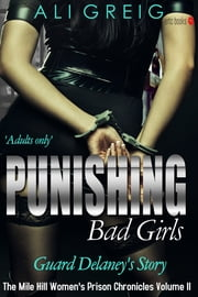 Punishing Bad Girls - Guard Delaney's Story (The Mile Hill Women's Prison Chronicles Volume II) ebook by Ali Greig