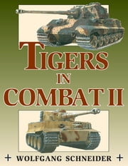 Tigers in Combat Volume Two ebook by Wolfgang Schneider