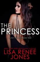 The Princess - The Filthy Trilogy, #2 電子書 by Lisa Renee Jones