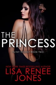 The Princess - The Filthy Trilogy, #2 ebook by Lisa Renee Jones