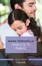 Adding Up To Family ebook by Marie Ferrarella