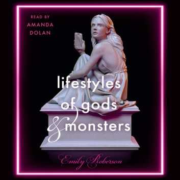 Lifestyles of Gods and Monsters audiobook by Emily Roberson