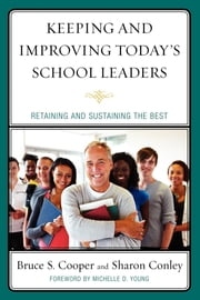 Keeping and Improving Today's School Leaders - Retaining and Sustaining the Best ebook by Bruce S. Cooper,Sharon Conley,Margaret Christensen,Bruce S. Cooper,Terrence E. Deal,Ernestine K. Enomoto,Rick Ginsberg,Kenneth R. Magdaleno,Karen D. Multon,Robert Roelle,Michelle D. Young